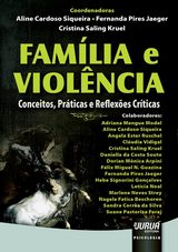 Capa do livro: Família e Violência - Conceitos, Práticas e Reflexões Críticas, Coordenadoras: Aline Cardoso Siqueira, Fernanda Pires Jaeger e Cristina Saling Kruel