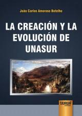 Capa do livro: La Creaci�n y la Evoluci�n de Unasur, Jo�o Carlos Amoroso Botelho
