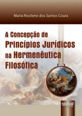 Capa do livro: Concepção de Princípios Jurídicos na Hermenêutica Filosófica, A, Maria Rosilene dos Santos Coura