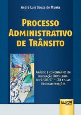 Capa do livro: Processo Administrativo de Trânsito - Análise e Comentários da Legislação Brasileira, Lei 9.503/97 - CTB e suas Regulamentações, André Luís Souza de Moura