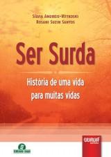 Capa do livro: Ser Surda - História de uma vida para muitas vidas, Sílvia Andreis-Witkoski e Rosani Suzin Santos