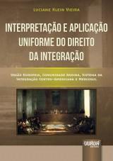 Capa do livro: Interpretação e Aplicação Uniforme do Direito da Integração, Luciane Klein Vieira
