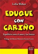 Capa do livro: Eduque Con Cariño - Equilibrio entre el amor y los límites - Prólogo del Doctor Florencio Vicente Castro - EM ESPANHOL, Lidia Weber