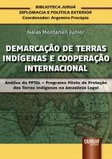 Capa do livro: Demarcação de Terras Indígenas e Cooperação Internacional - Análise do PPTAL - Programa Piloto de Proteção das Terras Indígenas na Amazônia Legal - Biblioteca Juruá Diplomacia e Política Exterior – Coordenador: Argemiro Procópio, Isaias Montanari Junior