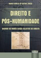 Capa do livro: Direito e Pós-Humanidade - Quando os Robôs serão Sujeitos de Direito, Marco Aurélio de Castro Júnior