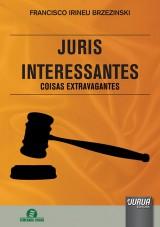 Capa do livro: Juris Interessantes - Coisas Extravagantes, Francisco Irineu Brzezinski