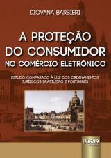 Capa do livro: Prote��o do Consumidor no Com�rcio Eletr�nico, A - Estudo Comparado � Luz dos Ordenamentos Jur�dicos Brasileiro e Portugu�s, Diovana Barbieri