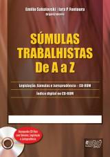 Capa do livro: Súmulas Trabalhistas - De A a Z - Acompanha CD-Rom com Súmulas, Legislação e Jurisprudência - Índice digital no CD-ROM, Organizadores: Emilio Sabatovski e Iara P. Fontoura