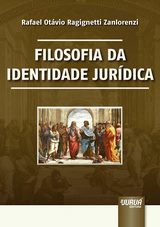 Capa do livro: Filosofia da Identidade Jurídica, Rafael Otávio Ragugnetti Zanlorenzi