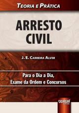 Capa do livro: Arresto Civil (Cautelar e Executivo) - Teoria e Pr�tica - Para o Dia a Dia, Exame da Ordem e Concursos, J. E. Carreira Alvim