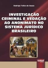 Capa do livro: A Investigação Criminal e a Vedação ao Anonimato no Sistema Jurídico Brasileiro, Rodrigo Telles de Souza