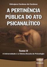 Capa do livro: Pertinência Pública do Ato Psicanalítico, A - Tomo II, Ubirajara Cardoso de Cardoso