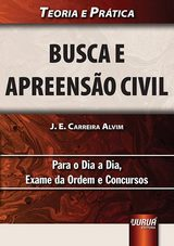 Capa do livro: Busca e Apreens�o Civil - Teoria e Pr�tica - Para o Dia a Dia, Exame da Ordem e Concursos, J. E. Carreira Alvim