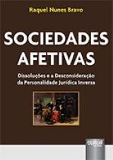 Capa do livro: Sociedades Afetivas - Dissoluções e a Desconsideração da Personalidade Jurídica Inversa, Raquel Nunes Bravo
