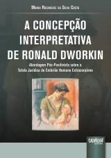 Capa do livro: Concepção Interpretativa de Ronald Dworkin, A, Maria Rosineide da Silva Costa