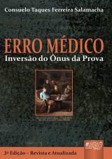 Capa do livro: Erro M�dico - Invers�o do �nus da Prova, 3� Edi��o - Revista e Atualizada, Consuelo Taques Ferreira Salamacha