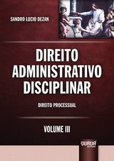 Capa do livro: Direito Administrativo Disciplinar - Volume III, Sandro Lucio Dezan