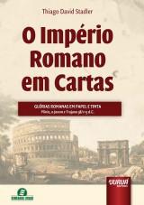 Capa do livro: Império Romano em Cartas, O - Glórias Romanas em Papel e Tinta, Thiago David Stadler