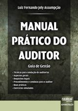 Capa do livro: Manual Pr�tico do Auditor - Guia de Gest�o - T�cnicas para condu��o de auditorias - Aspectos gerais - Requisitos legais - Procedimentos e condutas para o auditor - Boas pr�ticas - Exerc�cios simulados, Luiz Fernando Joly Assump��o