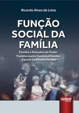Capa do livro: Função Social da Família, A - Família e Relações de Poder Transformação Funcional Famíliar a partir do Direito Privado, Ricardo Alves de Lima
