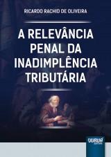 Capa do livro: Relevância Penal da Inadimplência Tributária, A, Ricardo Rachid de Oliveira