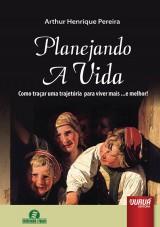 Capa do livro: Planejando a Vida - Como tra�ar uma trajet�ria para viver mais ...e melhor!, Arthur Henrique Pereira