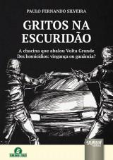 Capa do livro: Gritos na Escuridão - A chacina que abalou Volta Grande - Dez homicídios: vingança ou ganância?, Paulo Fernando Silveira