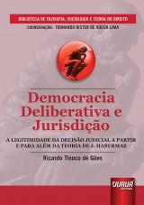 Capa do livro: Democracia Deliberativa e Jurisdição - A Legitimidade da Decisão Judicial a Partir e Para Além da Teoria de J. Habermas, Ricardo Tinoco de Góes