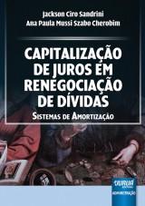 Capa do livro: Capitalização de Juros em Renegociação de Dívidas, Jackson Ciro Sandrini e Ana Paula Mussi Szabo Cherobim
