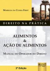 Capa do livro: Alimentos & Ação de Alimentos - Manual do Operador do Direito - Direito na Prática, Marklea da Cunha Ferst
