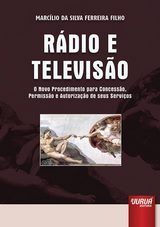 Capa do livro: Rádio e Televisão - O Novo Procedimento para Concessão, Permissão e Autorização de seus Serviços, Marcílio da Silva Ferreira Filho