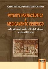 Capa do livro: Patente Farmacêutica e Medicamento Genérico, Roberta Silva Melo Fernandes Remédio Marques