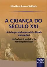 Capa do livro: Criança do Século XXI, A - As Crianças mudaram ou foi o Mundo que mudou?, Edna Maria Romano Wallbach
