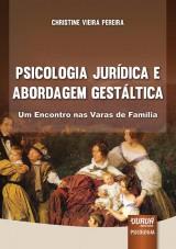 Capa do livro: Psicologia Jur�dica e Abordagem Gest�ltica - Um Encontro nas Varas de Fam�lia, Christine Vieira Pereira