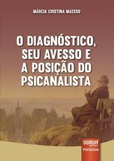 Capa do livro: Diagnóstico, Seu Avesso e a Posição do Psicanalista, O, Márcia Cristina Maesso