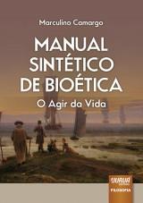 Capa do livro: Manual Sint�tico da Bio�tica - O Agir da Vida, Marculino Camargo
