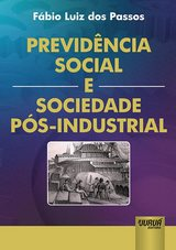 Capa do livro: Previdência Social e Sociedade Pós-Industrial, Fabio Luiz dos Passos