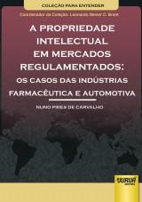 Capa do livro: Propriedade Intelectual em Mercados Regulamentados, A – Os Casos das Indústrias Farmacêutica e Automotiva, Nuno Pires de Carvalho