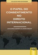 Capa do livro: Papel do Consentimento no Direito Internacional, O - Coleção Para Entender, Leonardo Nemer Caldeira Brant