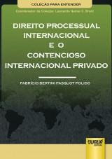 Capa do livro: Direito Processual Internacional e o Contencioso Internacional Privado - Coleção Para Entender - Coordenador da Coleção - Leonardo Nemer C. Brant, Fabrício Bertini Pasquot Polido