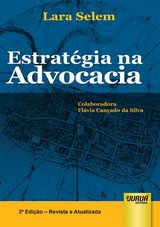 Capa do livro: Estrat�gia na Advocacia - Colaboradora Fl�via Can�ado da Silva, 3� Edi��o - Revista e Atualizada, Lara Selem