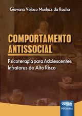 Capa do livro: Comportamento Antissocial - Psicoterapia para Adolescentes Infratores de Alto Risco, Giovana Veloso Munhoz da Rocha