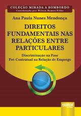 Capa do livro: Direitos Fundamentais nas Relações Entre Particulares - Discriminação na Fase Pré-Contratual na Relação de Emprego, Ana Paula Nunes Mendonça