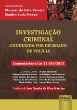 Capa do livro: Investigação Criminal - Conduzida por Delegado de Polícia, Coordenadores: Eliomar da Silva Pereira e Sandro Lucio Dezan