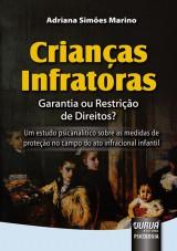 Capa do livro: Crianças Infratoras - Garantia ou Restrição de Direitos?, Adriana Simões Marino