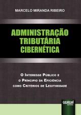 Capa do livro: Administração Tributária Cibernética - O Interesse Público e o Princípio da Eficiência como Critérios de Legitimidade, Marcelo Miranda Ribeiro