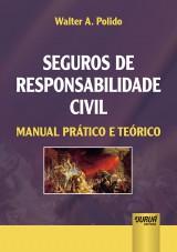 Capa do livro: Seguros de Responsabilidade Civil - Manual Prático e Teórico, Walter A. Polido