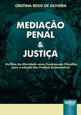 Capa do livro: Mediação Penal & Justiça - Da Ética da Alteridade como Fundamento Filosófico para a adoção das Práticas Restaurativas, Cristina Rego de Oliveira