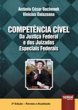 Capa do livro: Compet�ncia C�vel da Justi�a Federal e dos Juizados Especiais Federais, 2� Edi��o - Revista e Atualizada, Ant�nio C�sar Bochenek e Vinicius Dalazoana
