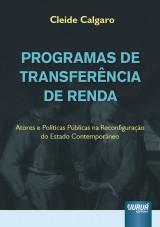 Capa do livro: Programas de Transferência de Renda - Atores e Políticas Públicas na Reconfiguração do Estado Contemporâneo, Cleide Calgaro